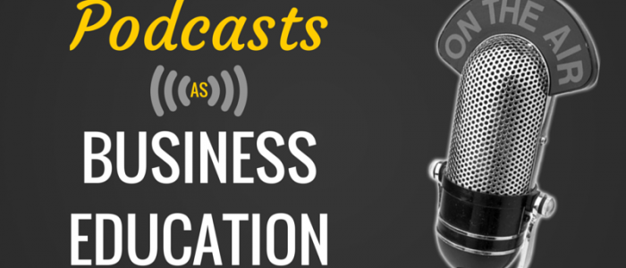 Podcasts as Business Education